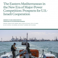 The Eastern Mediterranean in the New Era of Major-Power Competition: Prospects for U.S.-Israeli Cooperation